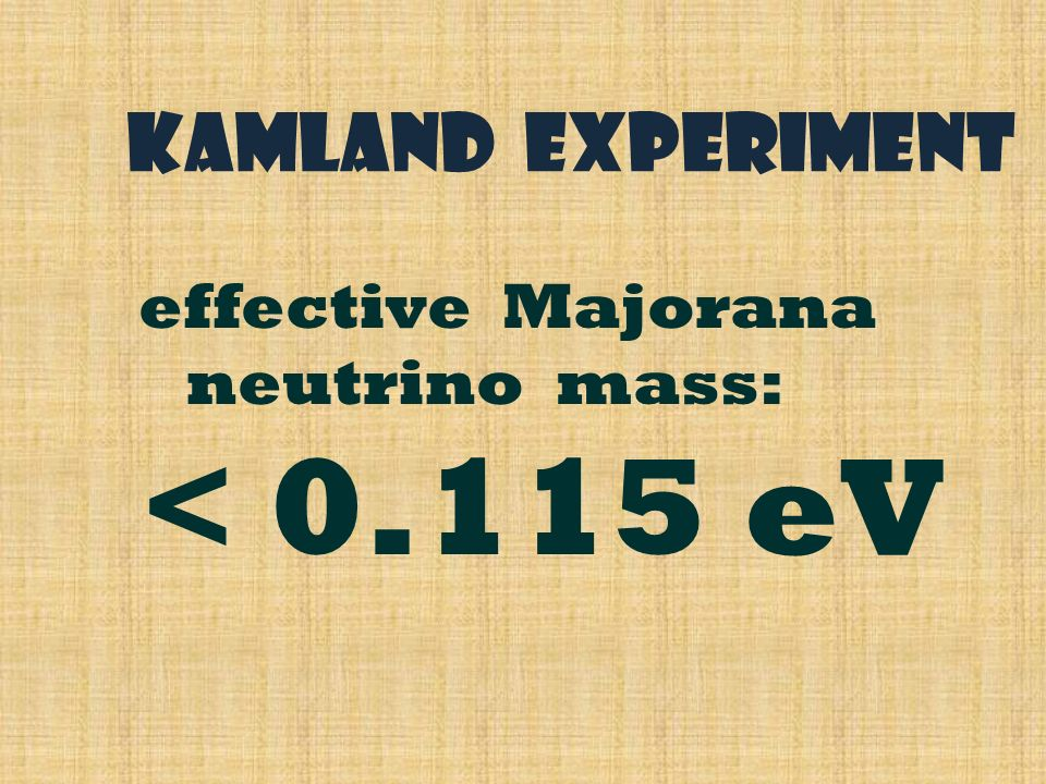 effective Majorana neutrino mass: < 0.115 eV KamLAND experiment