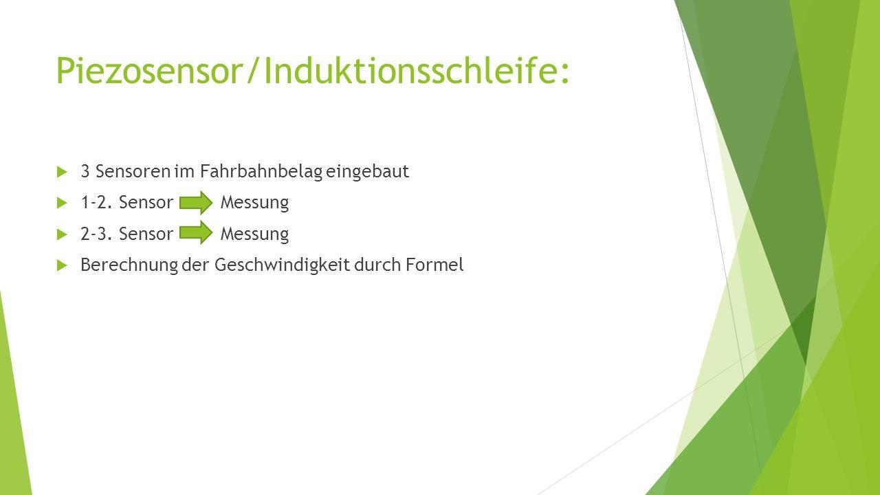 Piezosensor/Induktionsschleife:  3 Sensoren im Fahrbahnbelag eingebaut  1-2. Sensor Messung  2-3. Sensor Messung  Berechnung der Geschwindigkeit d