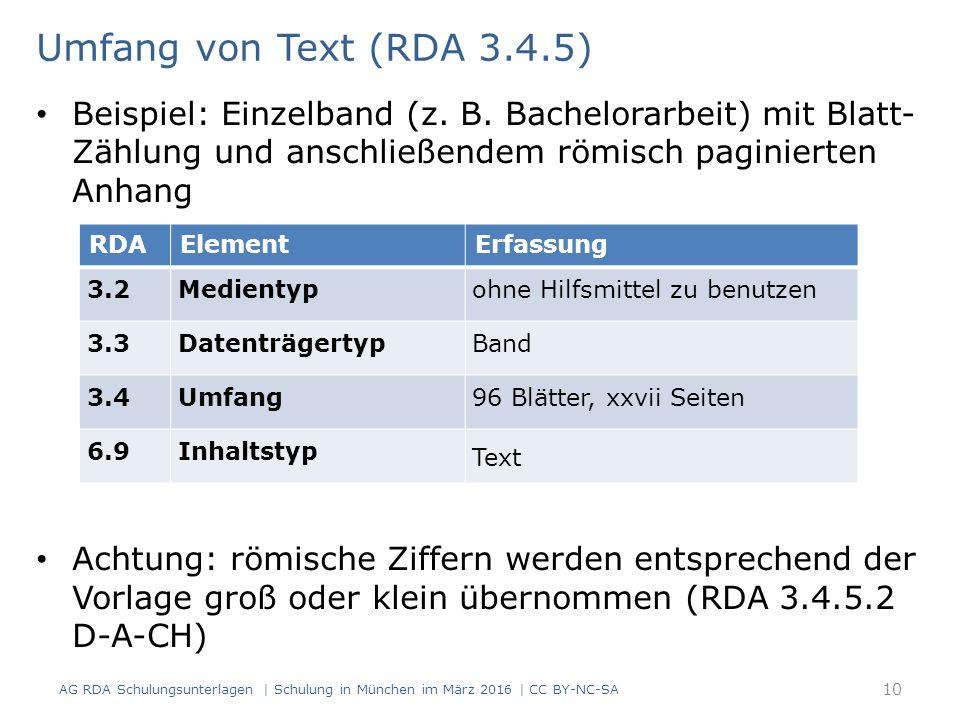 Umfang von Text (RDA 3.4.5) Beispiel: Einzelband (z. B. Bachelorarbeit) mit Blatt- Zählung und anschließendem römisch paginierten Anhang Achtung: römi