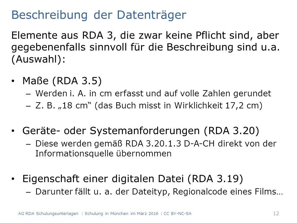 12 Beschreibung der Datenträger Elemente aus RDA 3, die zwar keine Pflicht sind, aber gegebenenfalls sinnvoll für die Beschreibung sind u.a. (Auswahl)