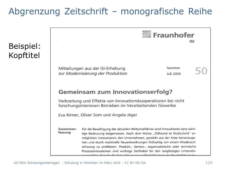 Beispiel: Kopftitel 129 AG RDA Schulungsunterlagen | Schulung in München im März 2016 | CC BY-NC-SA Abgrenzung Zeitschrift – monografische Reihe