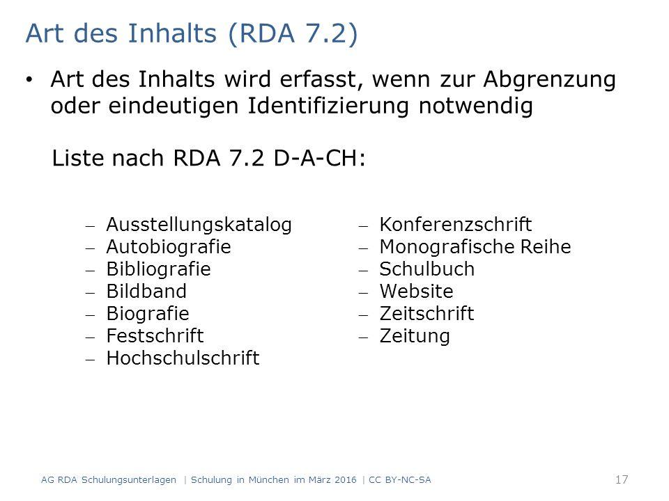 Art des Inhalts (RDA 7.2) Art des Inhalts wird erfasst, wenn zur Abgrenzung oder eindeutigen Identifizierung notwendig Liste nach RDA 7.2 D-A-CH: Aus