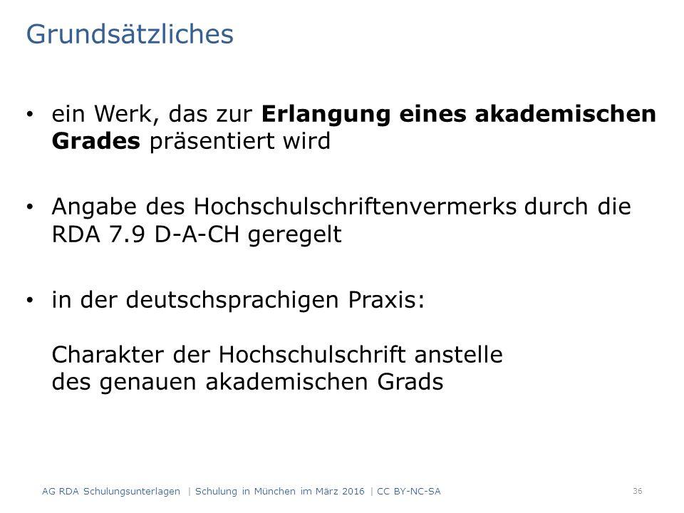Grundsätzliches ein Werk, das zur Erlangung eines akademischen Grades präsentiert wird Angabe des Hochschulschriftenvermerks durch die RDA 7.9 D-A-CH geregelt in der deutschsprachigen Praxis: Charakter der Hochschulschrift anstelle des genauen akademischen Grads 36 AG RDA Schulungsunterlagen | Schulung in München im März 2016 | CC BY-NC-SA