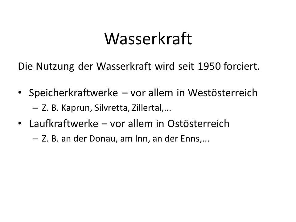 Wasserkraft Die Nutzung der Wasserkraft wird seit 1950 forciert. Speicherkraftwerke – vor allem in Westösterreich – Z. B. Kaprun, Silvretta, Zillertal