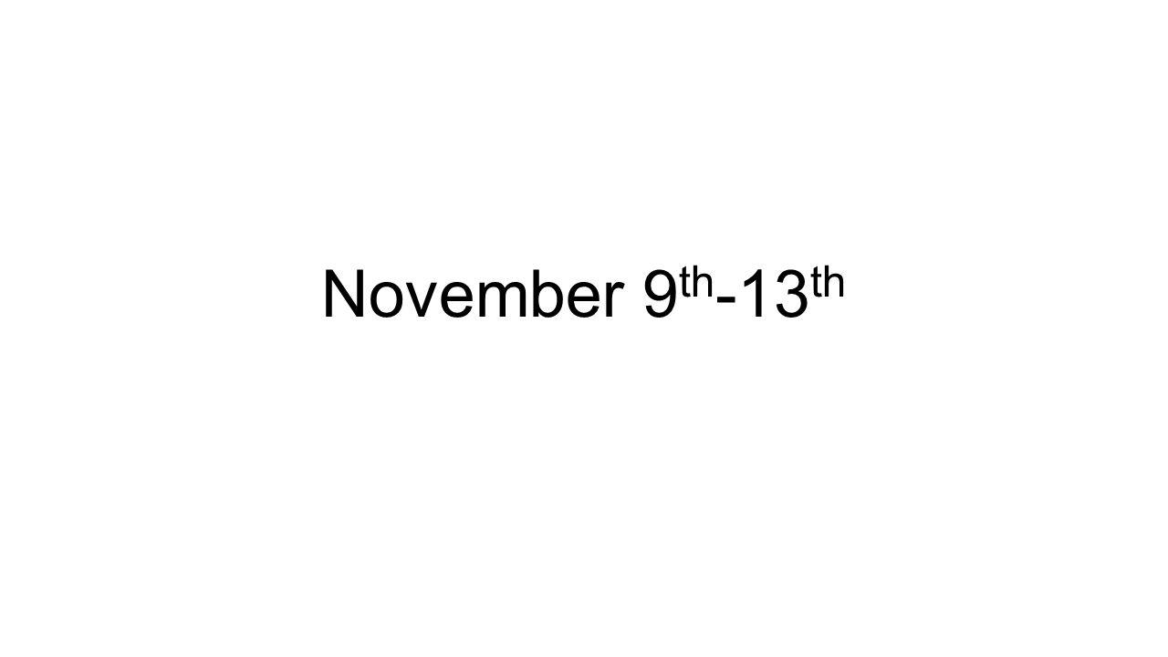 November 9 th -13 th
