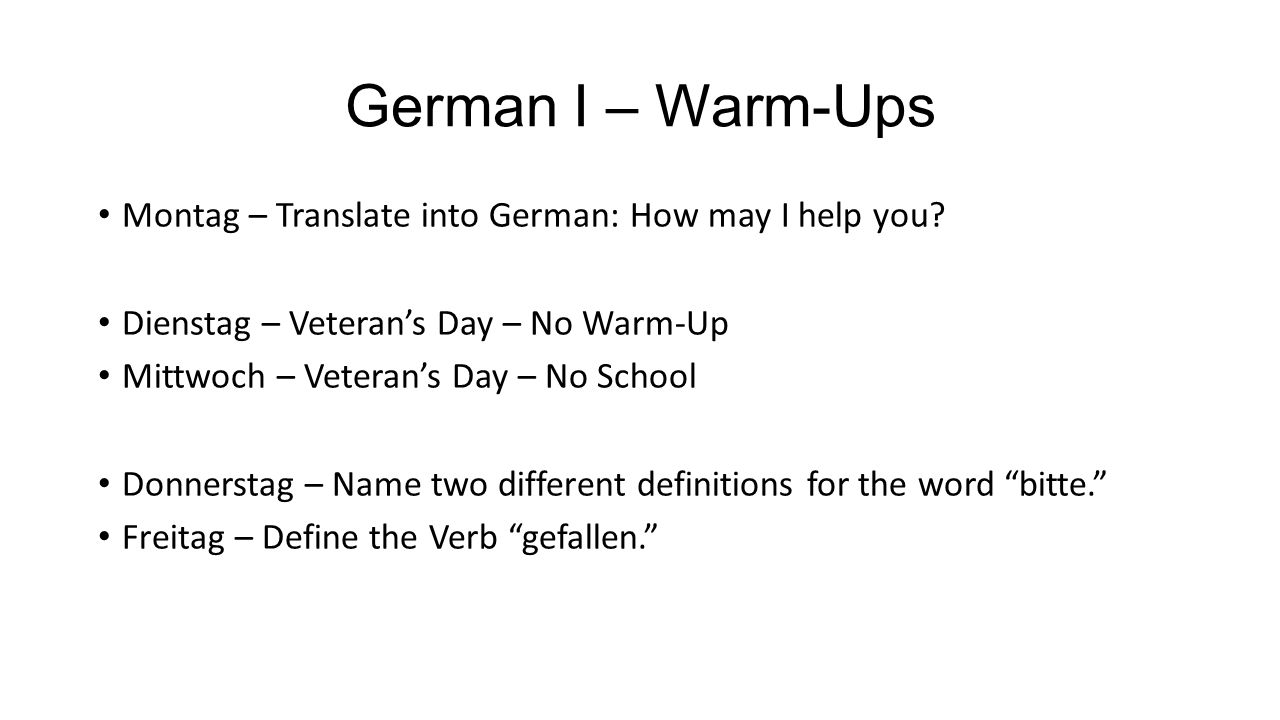 German I – Warm-Ups Montag – Translate into German: How may I help you.