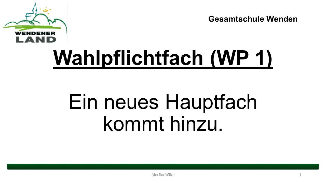 Gesamtschule Wenden Wahlpflichtfach (WP 1) Ein neues Hauptfach kommt hinzu. Monika Völkel1