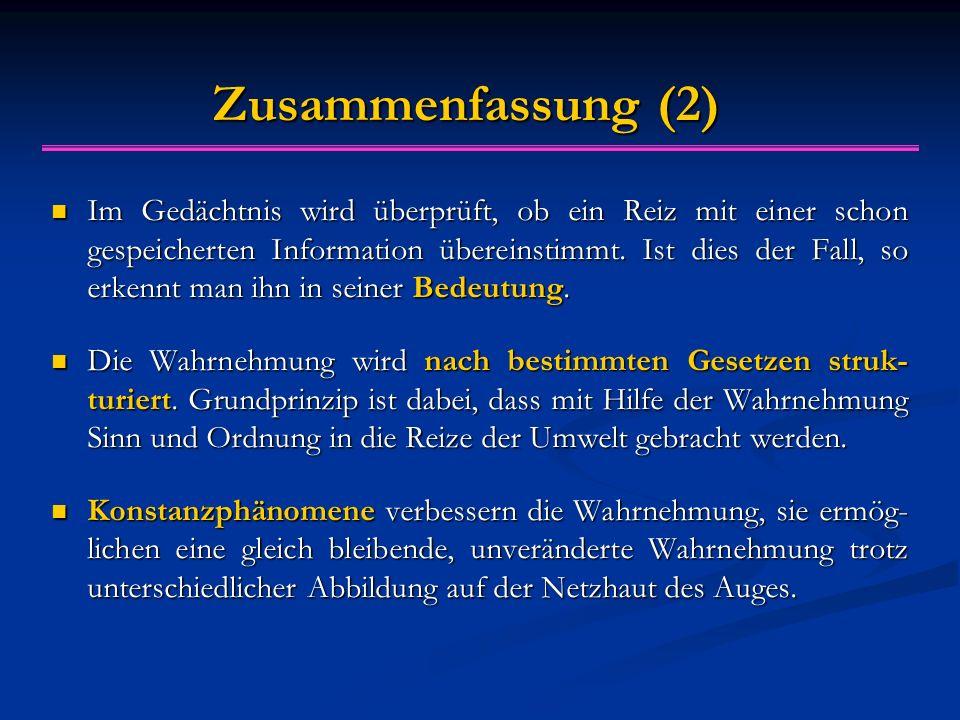 Zusammenfassung (2) Im Gedächtnis wird überprüft, ob ein Reiz mit einer schon gespeicherten Information übereinstimmt. Ist dies der Fall, so erkennt m