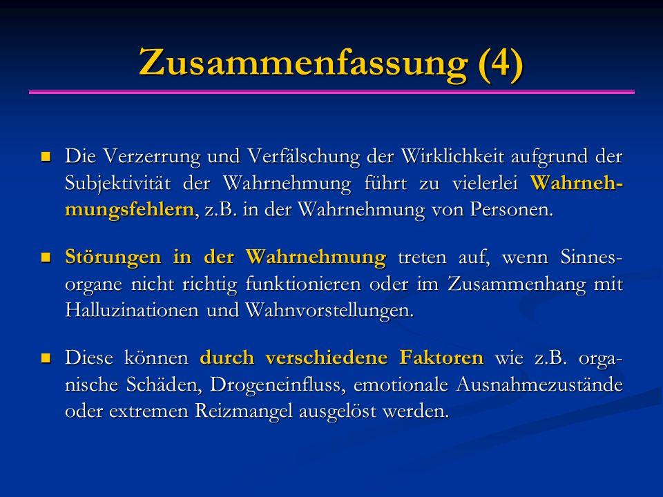 Zusammenfassung (4) Die Verzerrung und Verfälschung der Wirklichkeit aufgrund der Subjektivität der Wahrnehmung führt zu vielerlei Wahrneh- mungsfehlern, z.B.