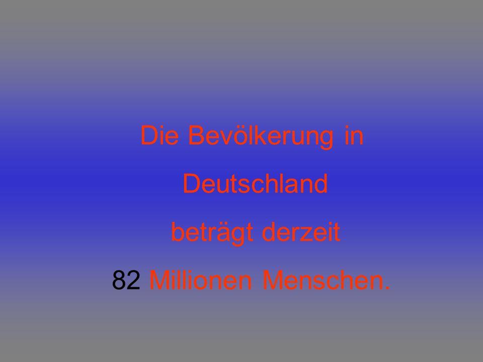 Die Bevölkerung in Deutschland beträgt derzeit 82 Millionen Menschen.