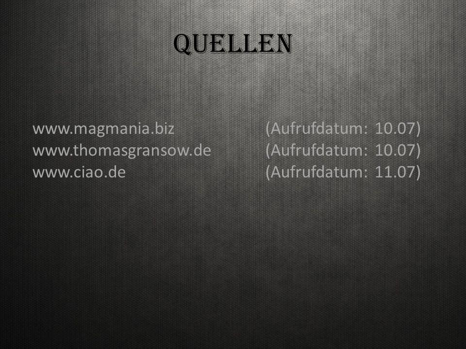 QUELLEN www.magmania.biz(Aufrufdatum: 10.07) www.thomasgransow.de(Aufrufdatum: 10.07) www.ciao.de(Aufrufdatum: 11.07)