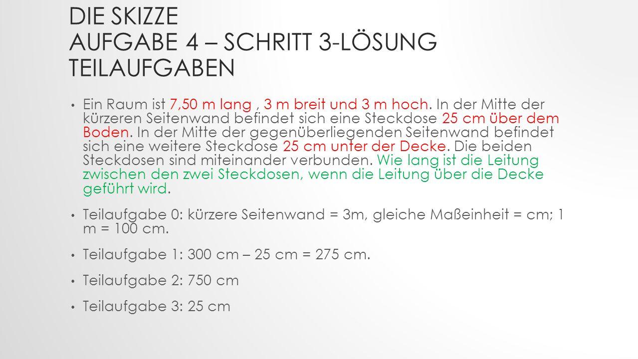 DIE SKIZZE AUFGABE 4 – SCHRITT 3-LÖSUNG TEILAUFGABEN Ein Raum ist 7,50 m lang, 3 m breit und 3 m hoch.