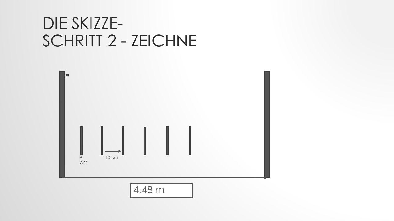 DIE SKIZZE- SCHRITT 3 RECHNE Eine Latte ist 6 cm breit Der Abstand zur nächsten Latte beträgt 10 cm Die gesamte Breite beträgt 4,48 m Auf die gleiche Maßeinheit bringen: cm.
