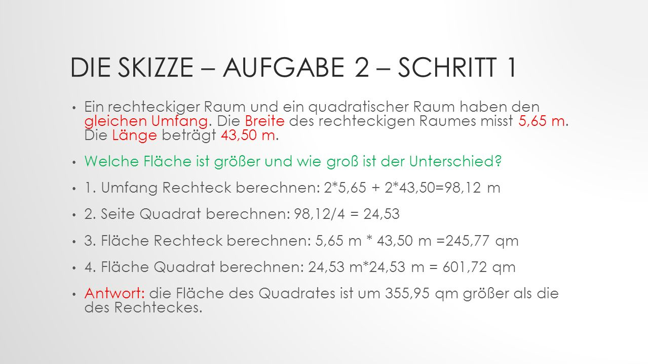 DIE SKIZZE – AUFGABE 2 – SCHRITT 1 Ein rechteckiger Raum und ein quadratischer Raum haben den gleichen Umfang.