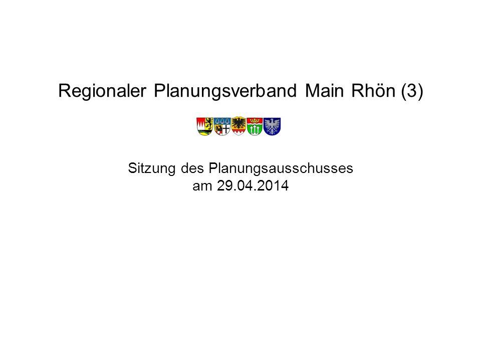 Regionaler Planungsverband Main Rhön (3) Sitzung des Planungsausschusses am 29.04.2014