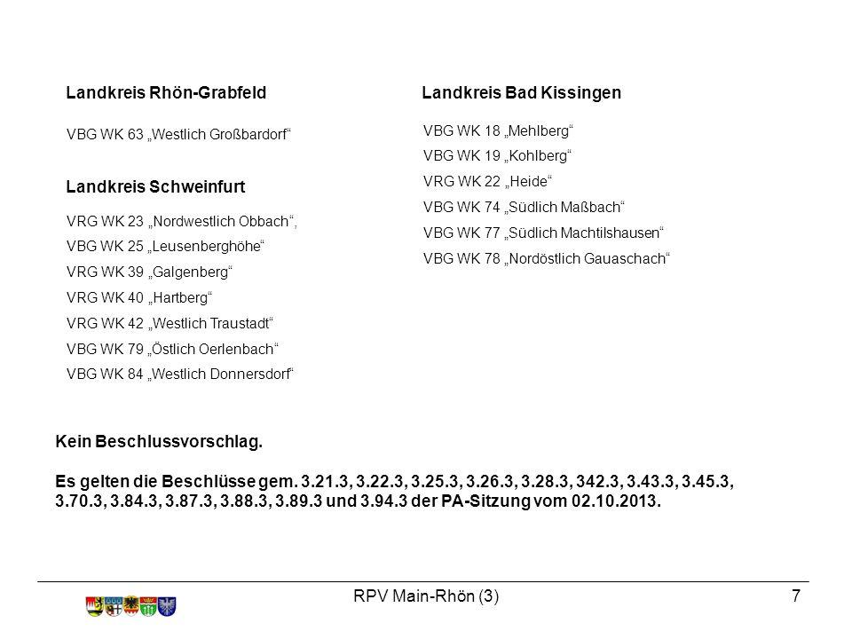 """RPV Main-Rhön (3)7 Landkreis Rhön-Grabfeld VBG WK 63 """"Westlich Großbardorf Landkreis Schweinfurt VRG WK 23 """"Nordwestlich Obbach , VBG WK 25 """"Leusenberghöhe VRG WK 39 """"Galgenberg VRG WK 40 """"Hartberg VRG WK 42 """"Westlich Traustadt VBG WK 79 """"Östlich Oerlenbach VBG WK 84 """"Westlich Donnersdorf Landkreis Bad Kissingen VBG WK 18 """"Mehlberg VBG WK 19 """"Kohlberg VRG WK 22 """"Heide VBG WK 74 """"Südlich Maßbach VBG WK 77 """"Südlich Machtilshausen VBG WK 78 """"Nordöstlich Gauaschach Kein Beschlussvorschlag."""