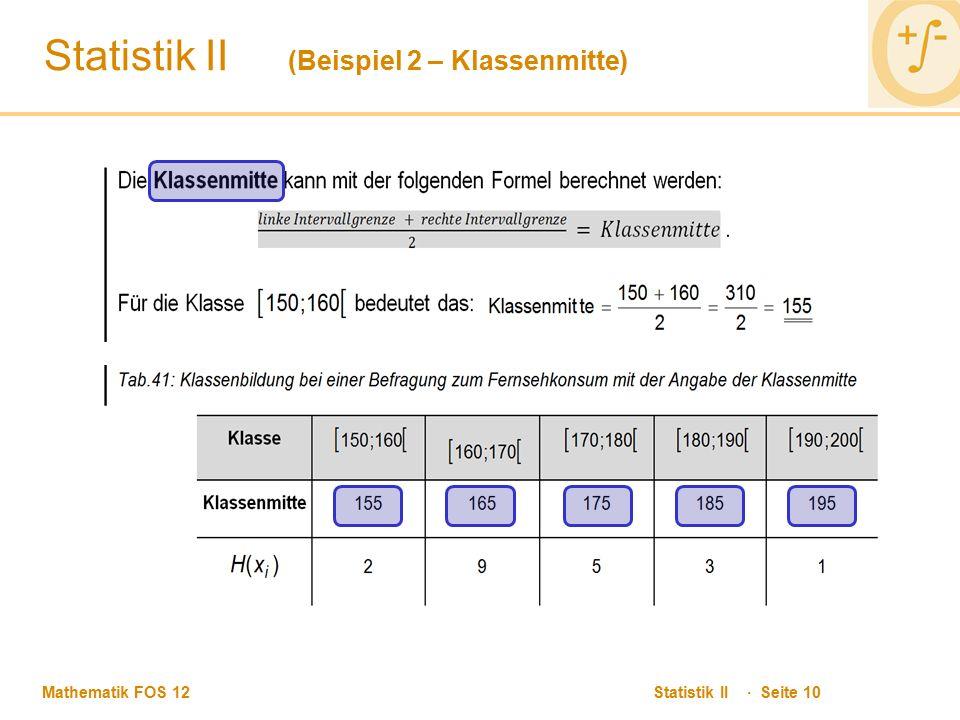 Mathematik FOS 12 Statistik II · Seite 10 Statistik II (Beispiel 2 – Klassenmitte)