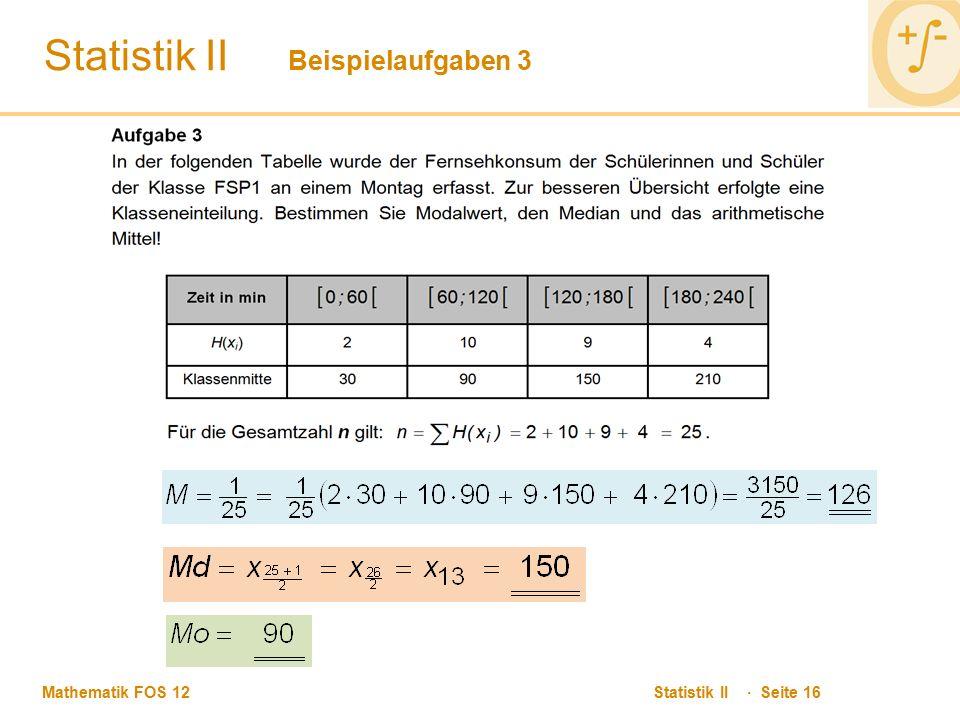 Mathematik FOS 12 Statistik II · Seite 16 Statistik II Beispielaufgaben 3