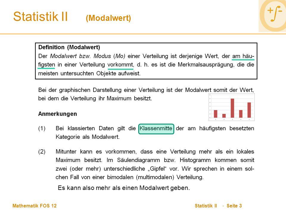 Mathematik FOS 12 Statistik II · Seite 3 Statistik II (Modalwert) Es kann also mehr als einen Modalwert geben.