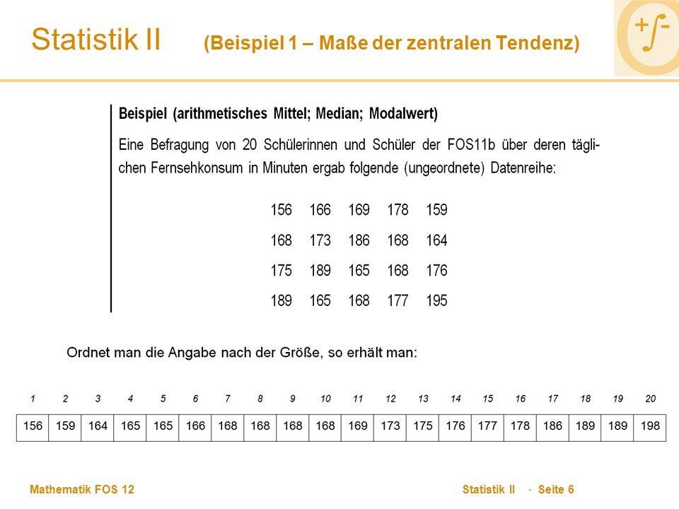 Mathematik FOS 12 Statistik II · Seite 6 Statistik II (Beispiel 1 – Maße der zentralen Tendenz)