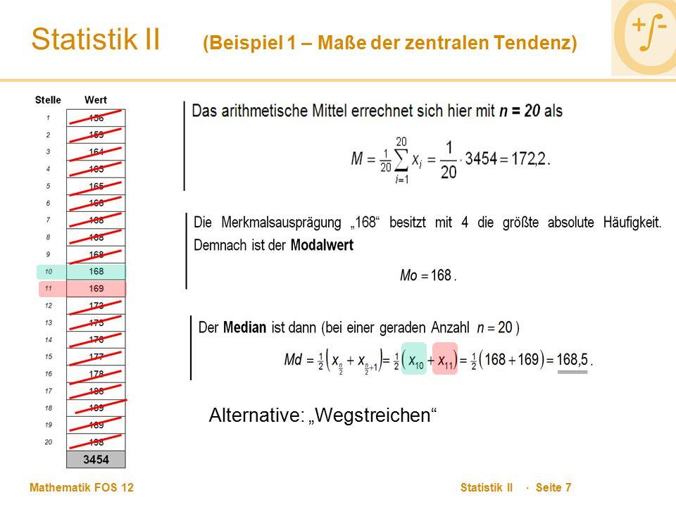 """Mathematik FOS 12 Statistik II · Seite 7 Statistik II (Beispiel 1 – Maße der zentralen Tendenz) Alternative: """"Wegstreichen"""