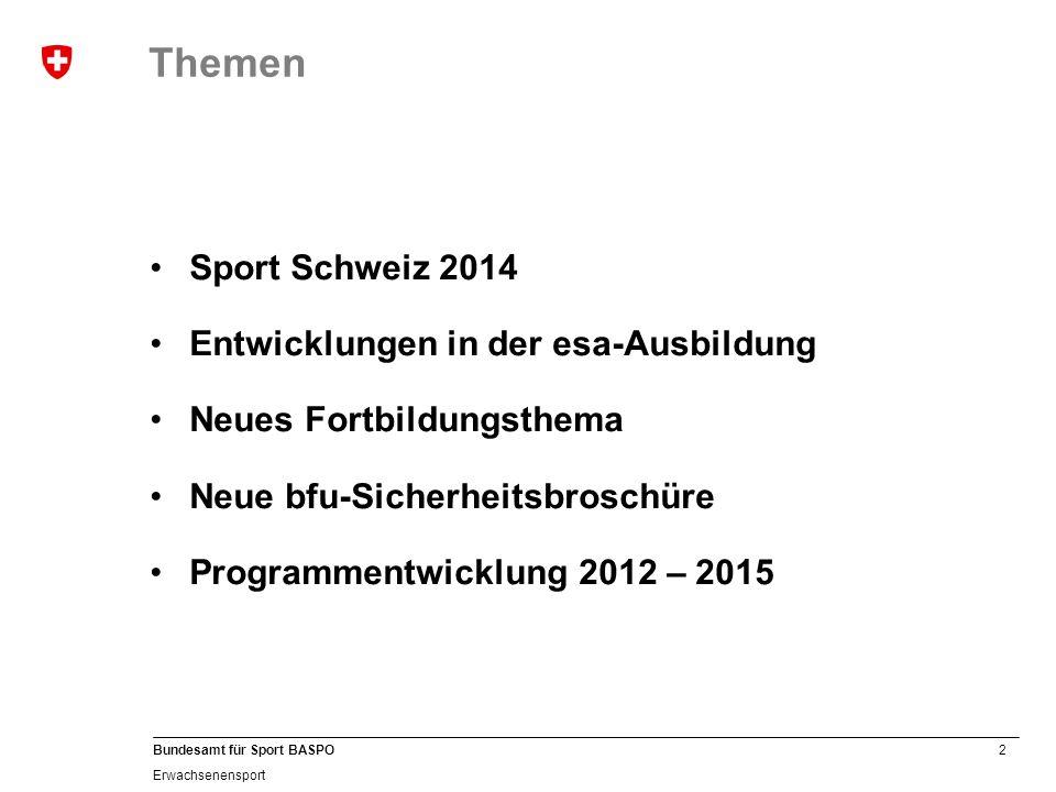 2 Bundesamt für Sport BASPO Erwachsenensport Sport Schweiz 2014 Entwicklungen in der esa-Ausbildung Neues Fortbildungsthema Neue bfu-Sicherheitsbrosch