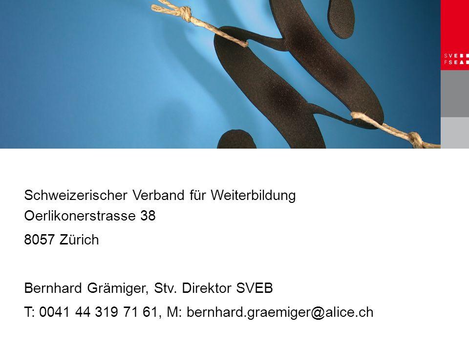 Schweizerischer Verband für Weiterbildung Oerlikonerstrasse 38 8057 Zürich Bernhard Grämiger, Stv. Direktor SVEB T: 0041 44 319 71 61, M: bernhard.gra