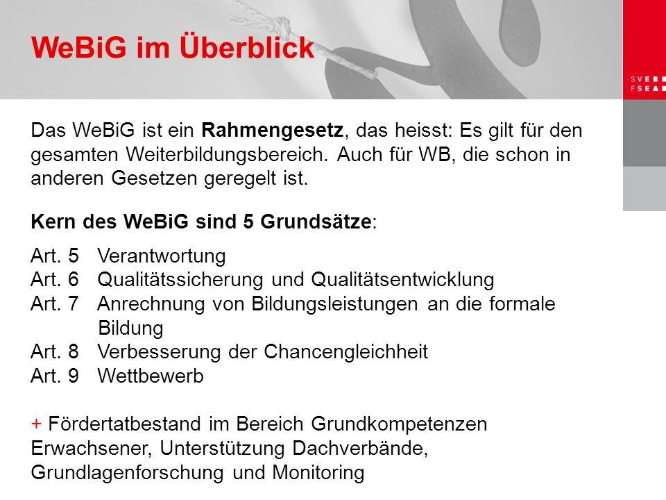 Das WeBiG ist ein Rahmengesetz, das heisst: Es gilt für den gesamten Weiterbildungsbereich. Auch für WB, die schon in anderen Gesetzen geregelt ist. K