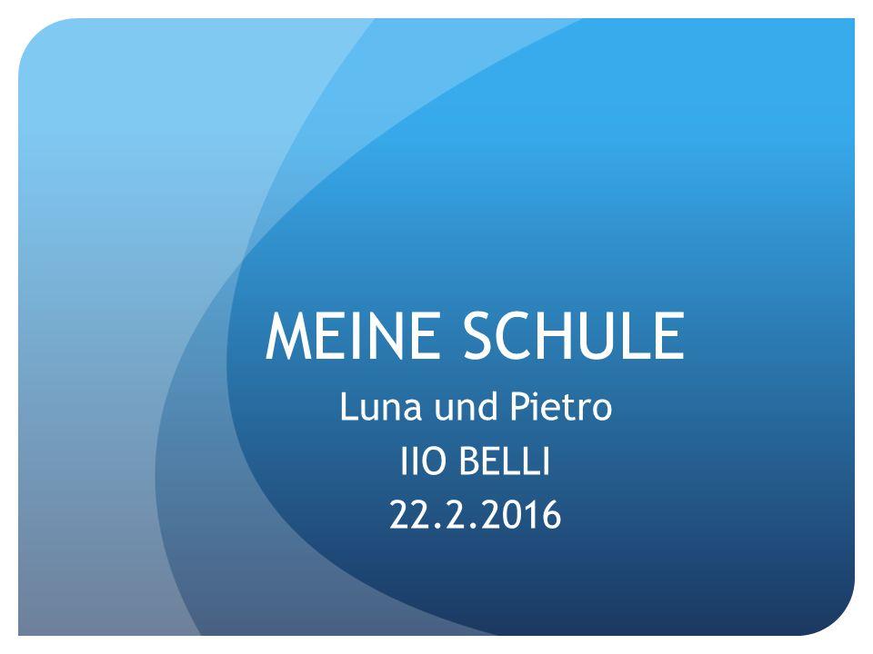 MEINE SCHULE Luna und Pietro IIO BELLI 22.2.2016