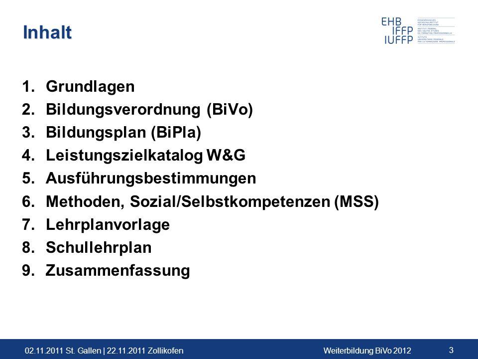 02.11.2011 St. Gallen | 22.11.2011 ZollikofenWeiterbildung BiVo 2012 3 Inhalt 1.Grundlagen 2.Bildungsverordnung (BiVo) 3.Bildungsplan (BiPla) 4.Leistu