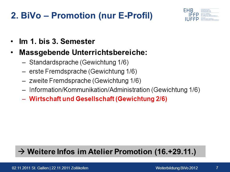 02.11.2011 St. Gallen | 22.11.2011 ZollikofenWeiterbildung BiVo 2012 7 2. BiVo – Promotion (nur E-Profil) Im 1. bis 3. Semester Massgebende Unterricht