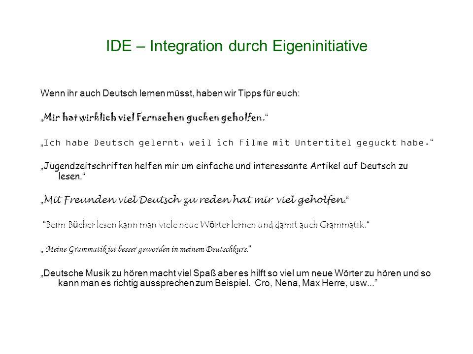 """IDE – Integration durch Eigeninitiative Wenn ihr auch Deutsch lernen müsst, haben wir Tipps für euch: """" Mir hat wirklich viel Fernsehen gucken geholfen."""