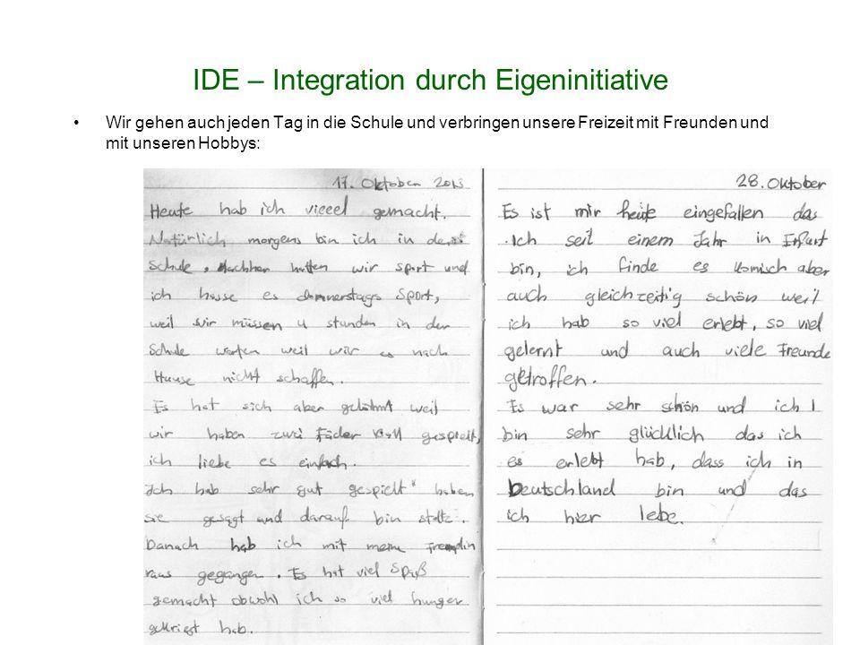 IDE – Integration durch Eigeninitiative Wir gehen auch jeden Tag in die Schule und verbringen unsere Freizeit mit Freunden und mit unseren Hobbys: