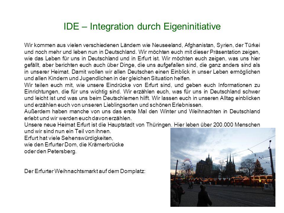 IDE – Integration durch Eigeninitiative Wir kommen aus vielen verschiedenen Ländern wie Neuseeland, Afghanistan, Syrien, der Türkei und noch mehr und leben nun in Deutschland.