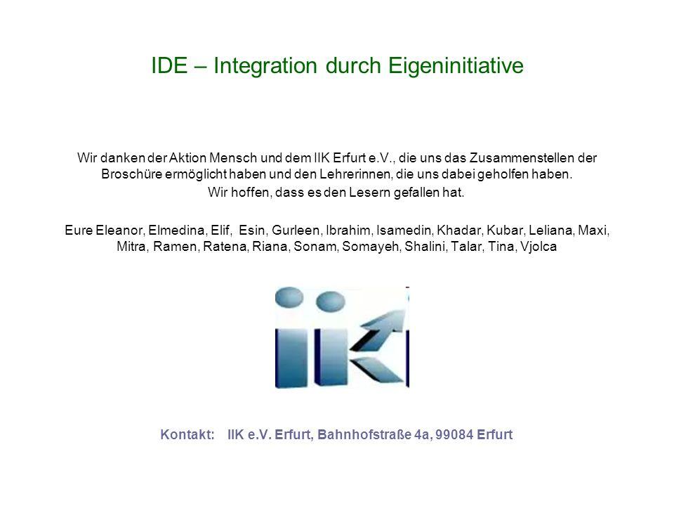 IDE – Integration durch Eigeninitiative Wir danken der Aktion Mensch und dem IIK Erfurt e.V., die uns das Zusammenstellen der Broschüre ermöglicht haben und den Lehrerinnen, die uns dabei geholfen haben.
