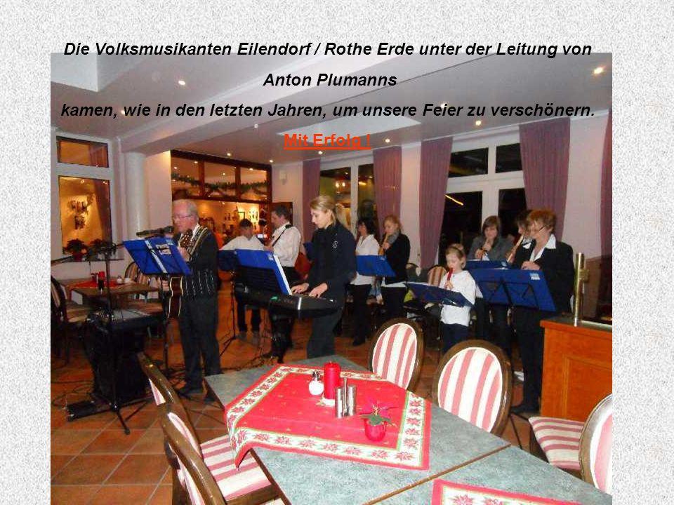 Die Volksmusikanten Eilendorf / Rothe Erde unter der Leitung von Anton Plumanns kamen, wie in den letzten Jahren, um unsere Feier zu verschönern.