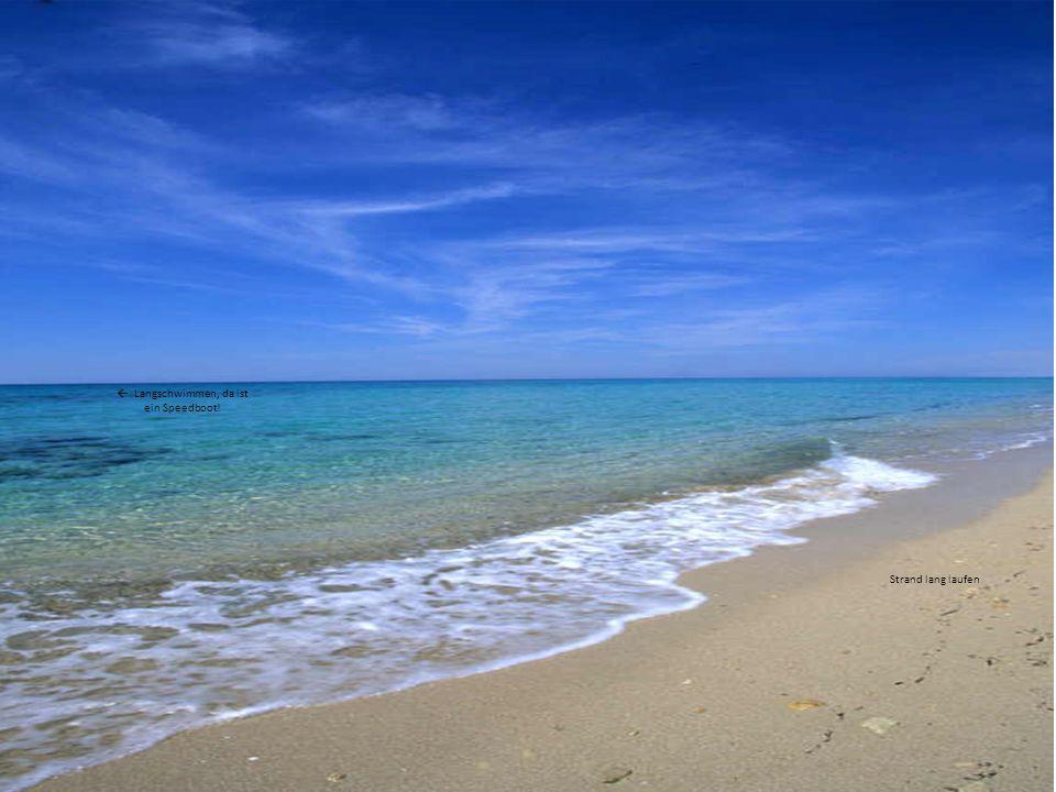 Strand lang laufen  Langschwimmen, da ist ein Speedboot!