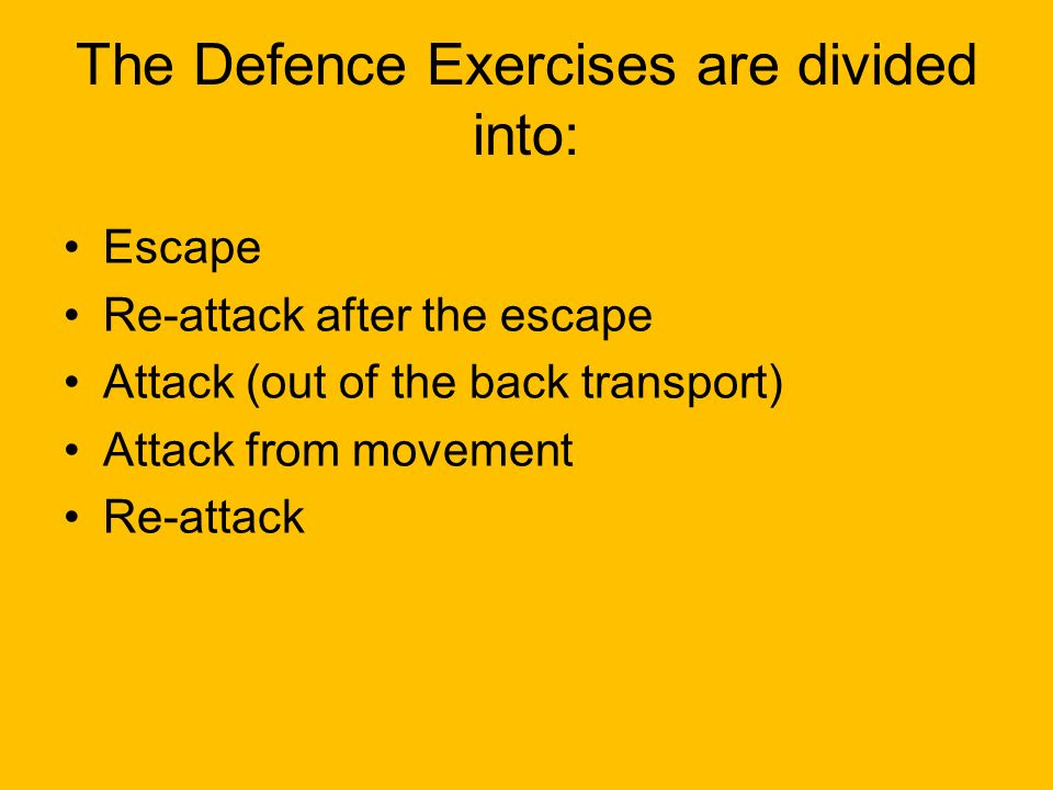 The Defence Exercises are divided into: Escape Re-attack after the escape Attack (out of the back transport) Attack from movement Re-attack