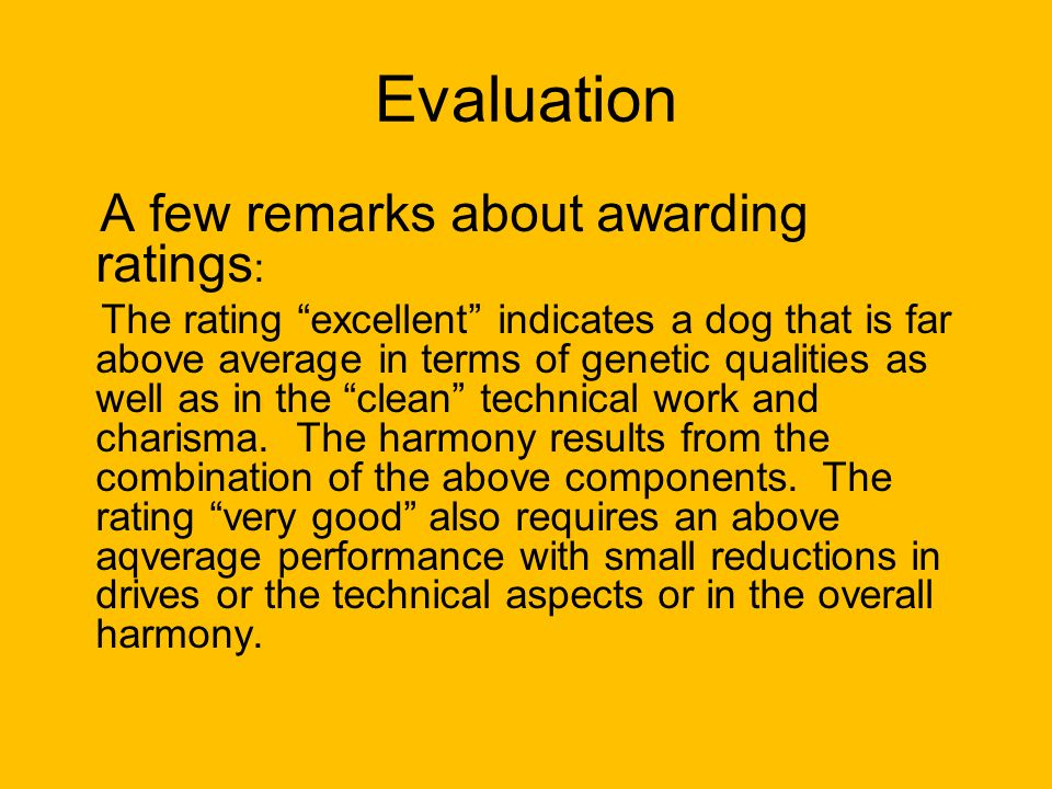 "Evaluation A few remarks about awarding ratings : The rating ""excellent"" indicates a dog that is far above average in terms of genetic qualities as we"