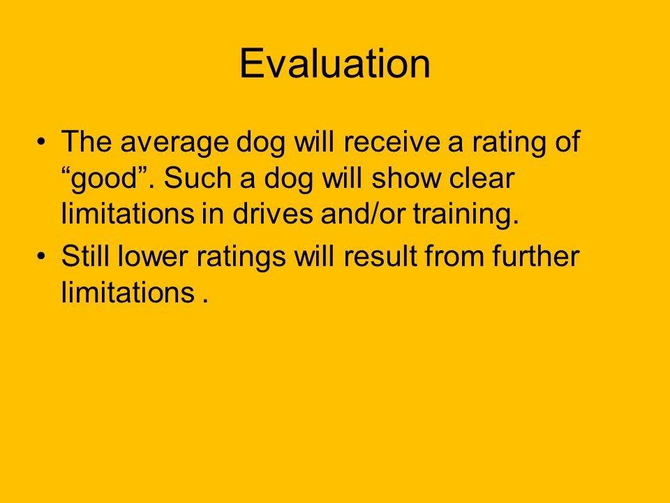 "Evaluation The average dog will receive a rating of ""good"". Such a dog will show clear limitations in drives and/or training. Still lower ratings will"