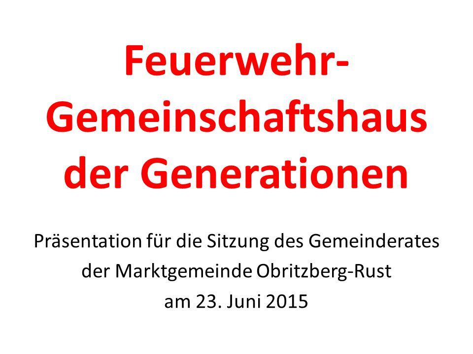 Feuerwehr- Gemeinschaftshaus der Generationen Präsentation für die Sitzung des Gemeinderates der Marktgemeinde Obritzberg-Rust am 23.