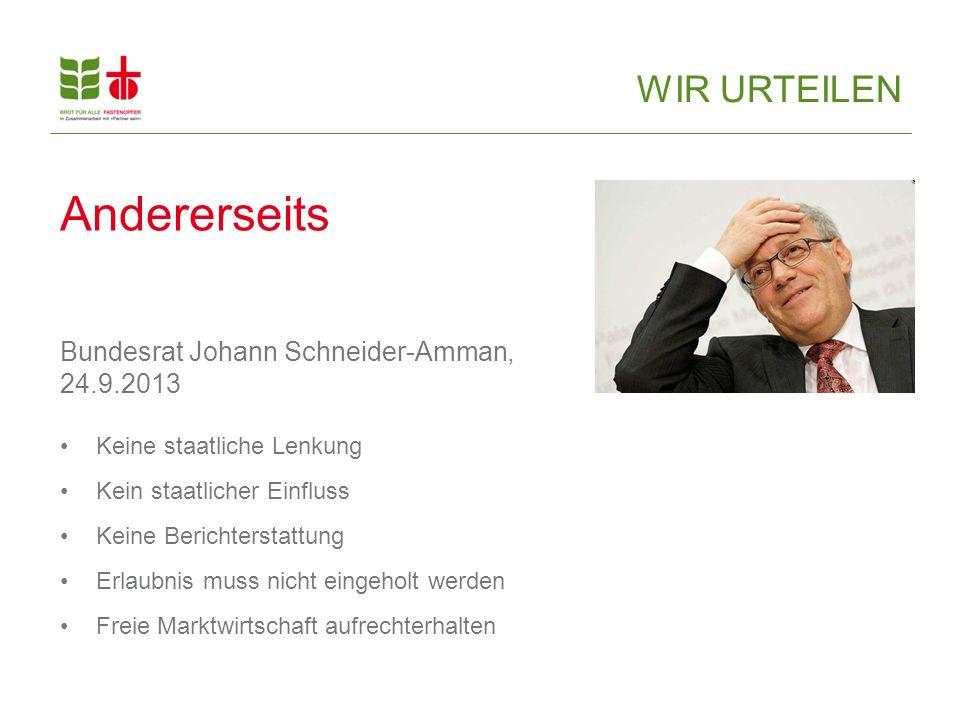 Andererseits Bundesrat Johann Schneider-Amman, 24.9.2013 Keine staatliche Lenkung Kein staatlicher Einfluss Keine Berichterstattung Erlaubnis muss nic