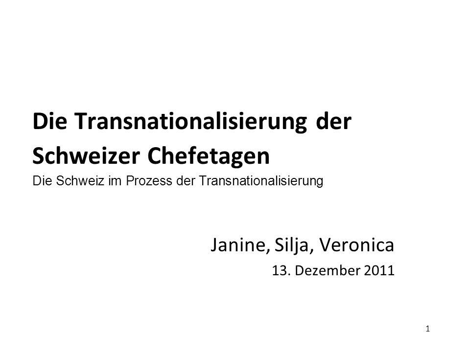 1 Die Transnationalisierung der Schweizer Chefetagen Die Schweiz im Prozess der Transnationalisierung Janine, Silja, Veronica 13.