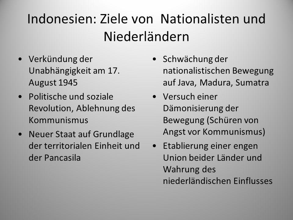 Indonesien: Ziele von Nationalisten und Niederländern Verkündung der Unabhängigkeit am 17. August 1945 Politische und soziale Revolution, Ablehnung de