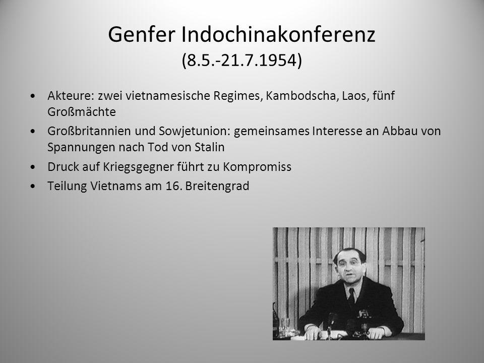 Genfer Indochinakonferenz (8.5.-21.7.1954) Akteure: zwei vietnamesische Regimes, Kambodscha, Laos, fünf Großmächte Großbritannien und Sowjetunion: gem