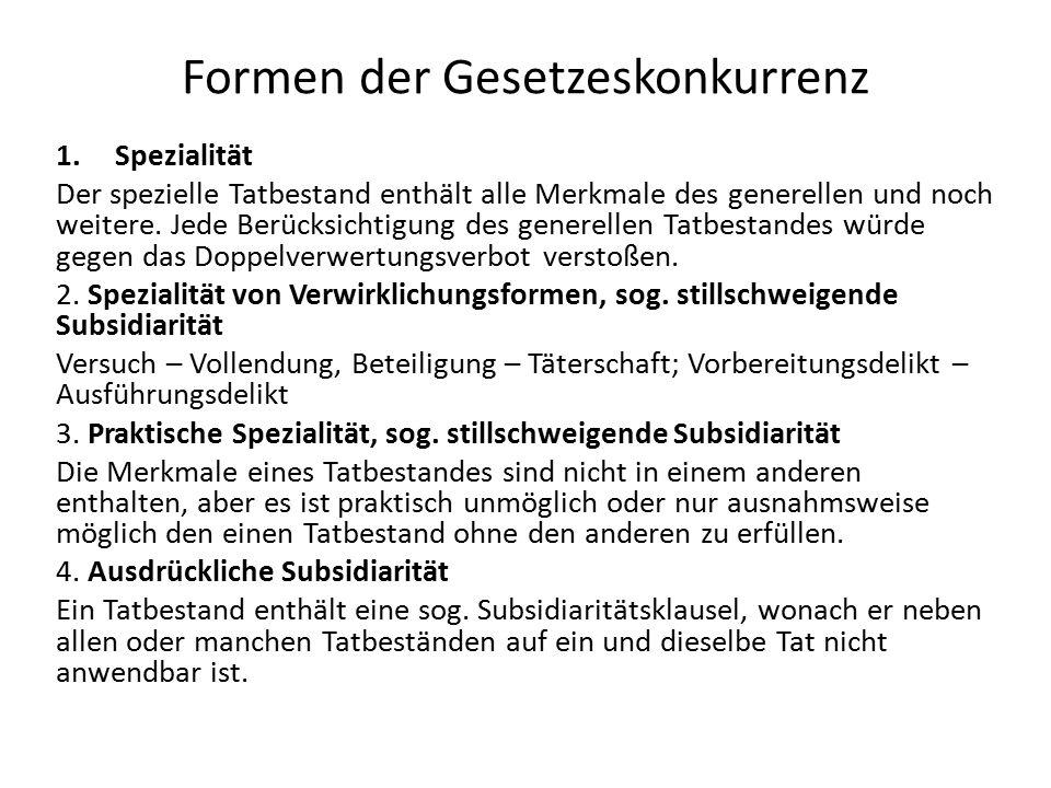 Formen der Gesetzeskonkurrenz 1.Spezialität Der spezielle Tatbestand enthält alle Merkmale des generellen und noch weitere.