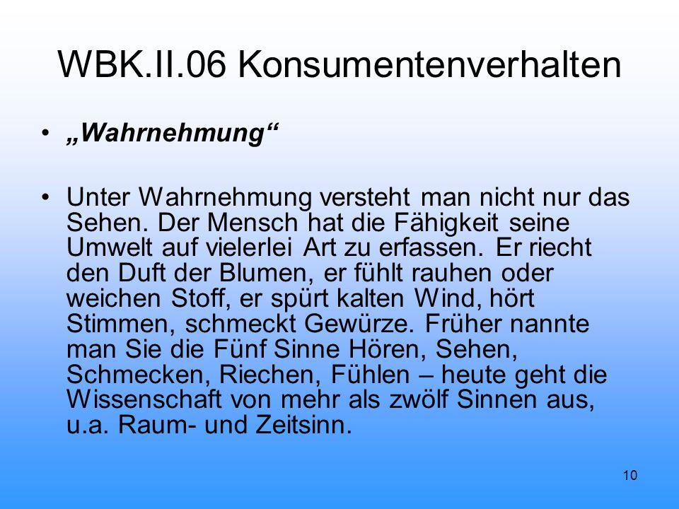 """10 WBK.II.06 Konsumentenverhalten """"Wahrnehmung Unter Wahrnehmung versteht man nicht nur das Sehen."""