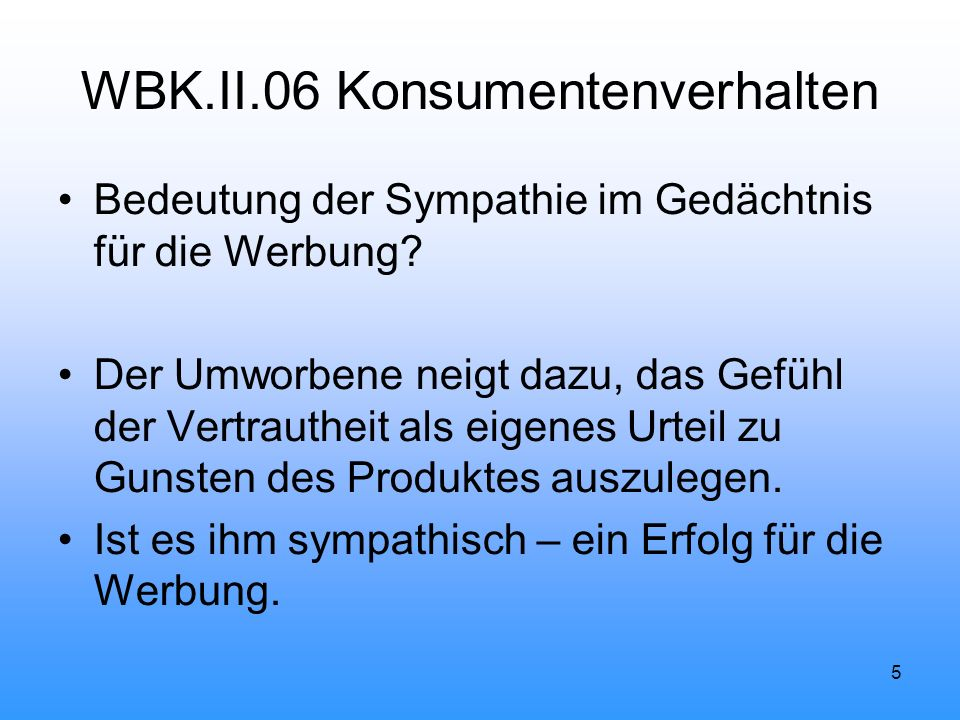 5 WBK.II.06 Konsumentenverhalten Bedeutung der Sympathie im Gedächtnis für die Werbung.