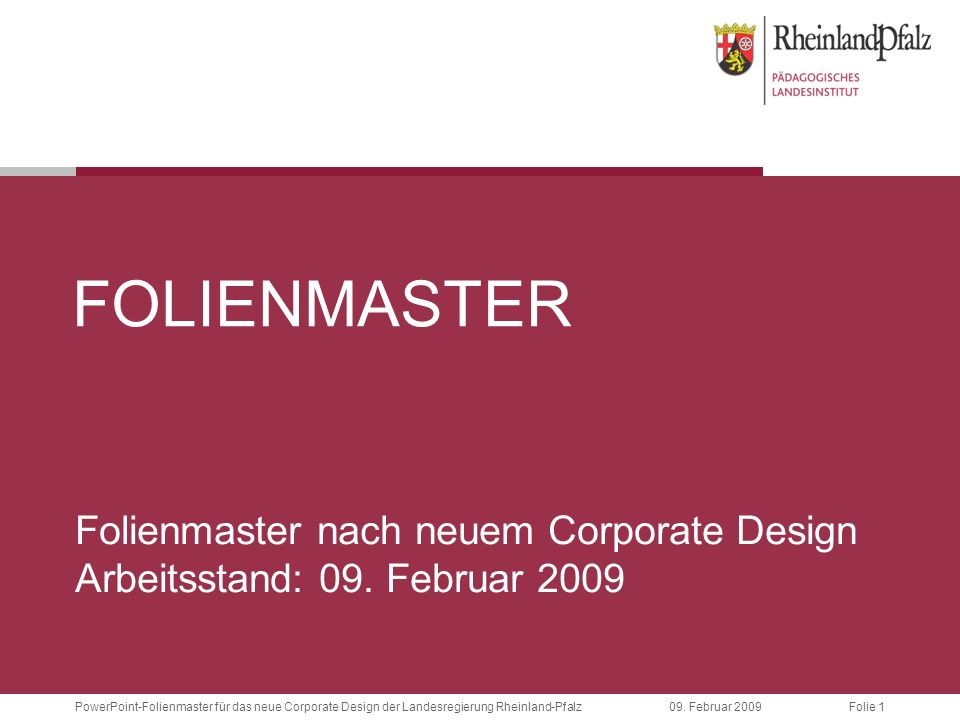 Folie 1PowerPoint-Folienmaster für das neue Corporate Design der Landesregierung Rheinland-Pfalz09. Februar 2009 FOLIENMASTER Folienmaster nach neuem