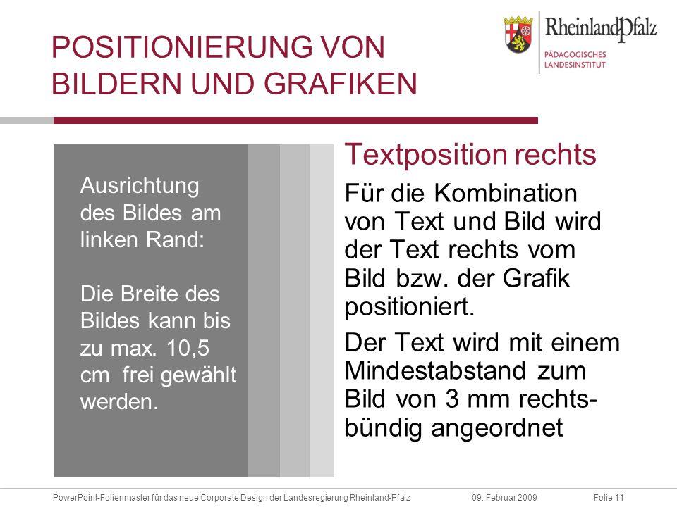 Folie 11PowerPoint-Folienmaster für das neue Corporate Design der Landesregierung Rheinland-Pfalz09. Februar 2009 POSITIONIERUNG VON BILDERN UND GRAFI